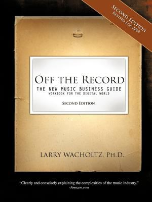 Off the Record-(Second Edition) the New Music Business Guide and Workbook for the Digital World 9780984057207