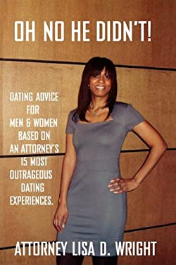 Oh No He Didn't! Dating Advice for Men & Women Based on an Attorney's 15 Most Outrageous Dating Experiences 9780984536009