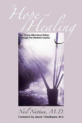 On Hope and Healing: For Those Who Have Fallen Through the Medical Cracks 9780982818404