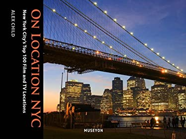 On Location NYC: New York City's Top 50 Film and TV Locations 9780984633463