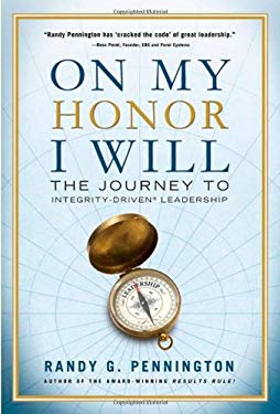 On My Honor I Will: The Journey to Integrity-Driven Leadership 9780982315217