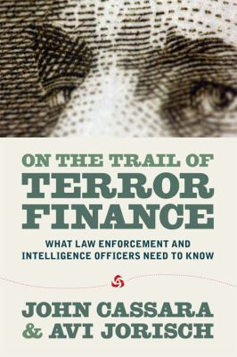 On the Trail of Terror Finance on the Trail of Terror Finance: What Law Enforcement and Intelligence Officials Need to Knowwhat Law Enforcement and In 9780984174737