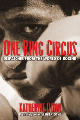 One Ring Circus: Dispatches from the World of Boxing 9780980139426