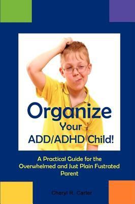 Organize Your ADD/ADHD Child 9780981841717