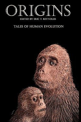 Origins: Tales of Human Evolution 9780982514054
