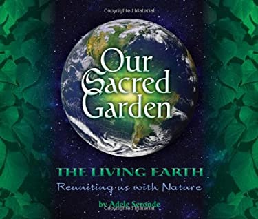 Our Sacred Garden: The Living Earth: Reuniting Us with Nature 9780984375455