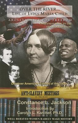 Over the River...: Life of Lydia Maria Child, Abolitionist for Freedom, 1802-1880: A Companion Book to the Epic Documentary of the Same N 9780981820408