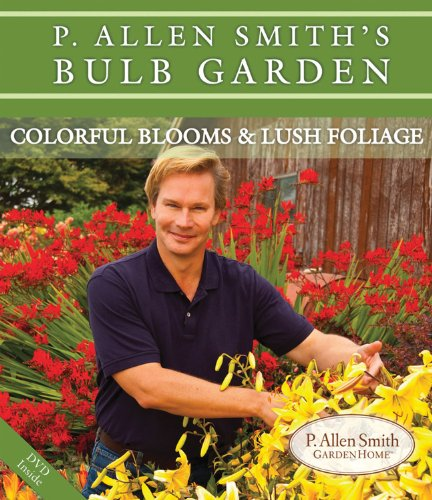 P. Allen Smith's Bulb Garden: Colorful Blooms & Lush Foliage [With DVD] 9780983115403