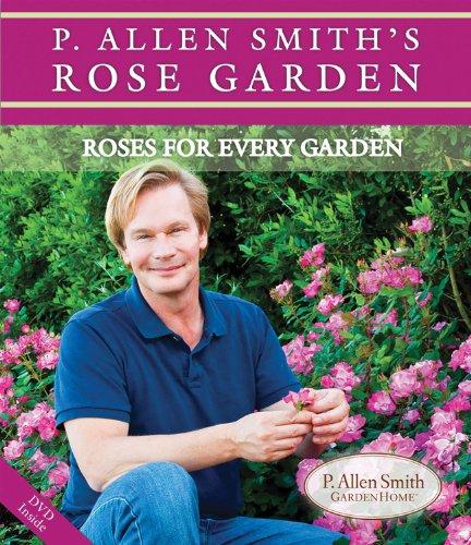 P. Allen Smith's Rose Garden: Roses for Every Garden [With DVD]