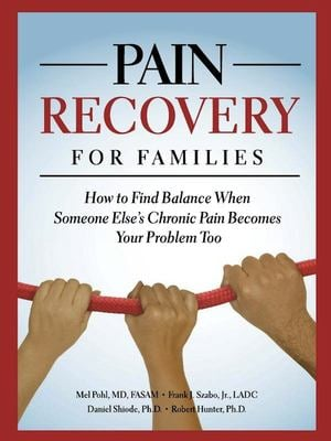 Pain Recovery for Families: How to Find Balance When Someone Else's Chronic Pain Becomes Your Problem Too 9780981848235