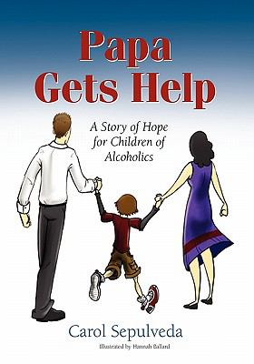 Papa Gets Help, a Story of Hope for Children of Alcoholics 9780984491506