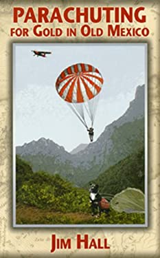 Parachuting for Gold in Old Mexico 9780984279005