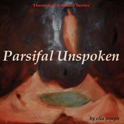 Parsifal Unspoken, Theatre of Truth(s) Series 9780984531905