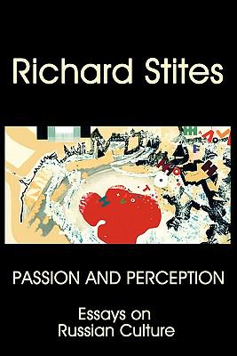 Passion and Perception: Essays on Russian Culture 9780982806166