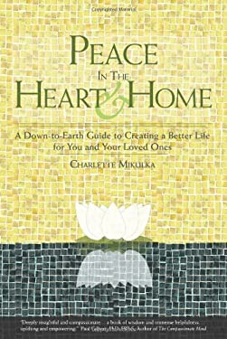 Peace in the Heart & Home: A Down-To-Earth Guide to Creating a Better Life for You and Your Loved Ones 9780984490301