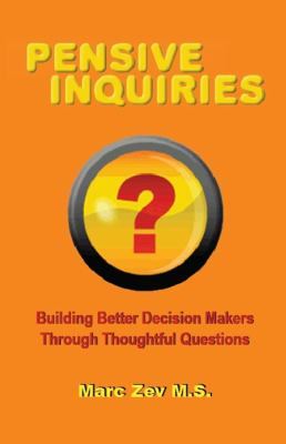 Pensive Inquiries: Building Better Decision Makers Through Thoughtful Questions
