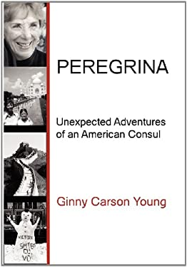 Peregrina: Unexpected Adventures of an American Consul 9780984583256
