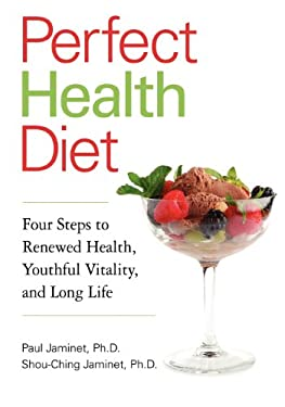 Perfect Health Diet: Four Steps to Renewed Health, Youthful Vitality, and Long Life 9780982720905