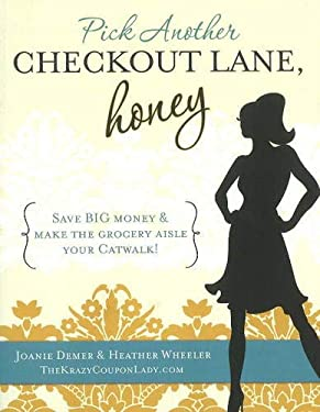 Pick Another Checkout Lane, Honey: Save BIG Money & Make the Grocery Aisle Your Catwalk! 9780984149780