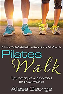 Pilates Walk: Tips, Techniques, and Exercises for a Healthy Stride