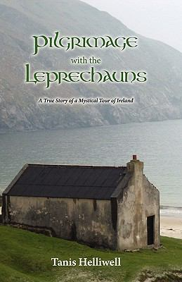 Pilgrimage with the Leprechauns: A True Story of a Mystical Tour of Ireland 9780980903324