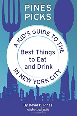 Pines Picks: A Kid's Guide to the Best Things to Eat and Drink in New York City 9780984710812
