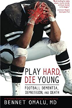 Play Hard, Die Young: Football Dementia, Depression, and Death 9780980039504