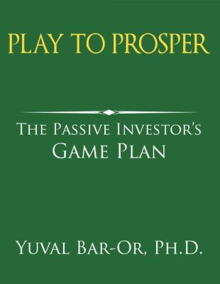 Play to Prosper: The Passive Investor's Game Plan 9780980011869
