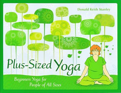 Plus-Sized Yoga: Beginners Yoga for People of All Sizes 9780982544990