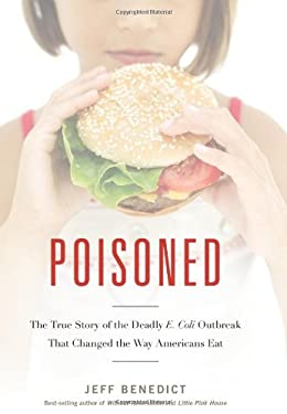 Poisoned: The True Story of the Deadly E. Coli Outbreak That Changed the Way Americans Eat 9780983347804