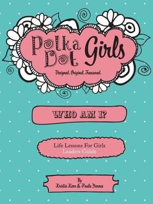 Polka Dot Girls Who Am I? : Life Lessons for Girls Leaders Guide by Paula Yarnes and Kristie Kerr (2011, Paperback)
