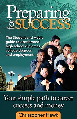 Preparing for Success, the Student and Adult Guide to Accelerated High School Diplomas, College Degrees and Employment 9780981954110