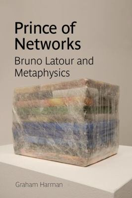 Prince of Networks: Bruno LaTour and Metaphysics 9780980544060