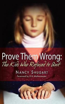 Prove Them Wrong: The Kids Who Refused to Quit 9780984609413