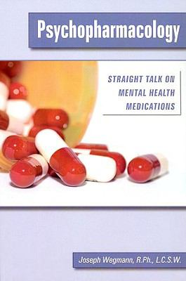 Psychopharmacology: Straight Talk on Mental Health Medications 9780982039816