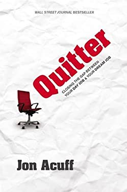Quitter: Closing the Gap Between Your Day Job & Your Dream Job 9780982986271