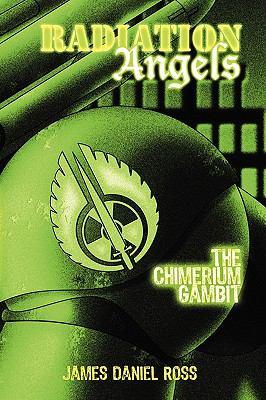 Radiation Angels: The Chimerium Gambit 9780982619780