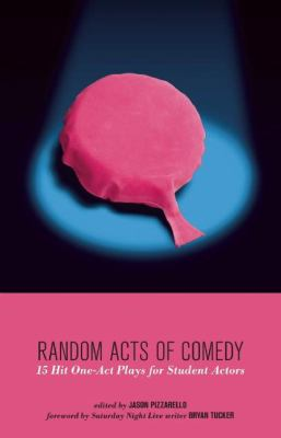 Random Acts of Comedy: 15 Hit One-Act Plays for Student Actors 9780981909974