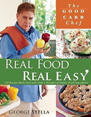 Real Food Real Easy: 120 Recipes Made Fast with Only Handful of Simple, Fresh Ingredients