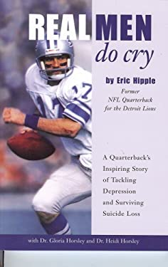 Real Men Do Cry: A Quarterback's Inspiring Story of Tackling Depression and Surviving Suicide Loss 9780981621920