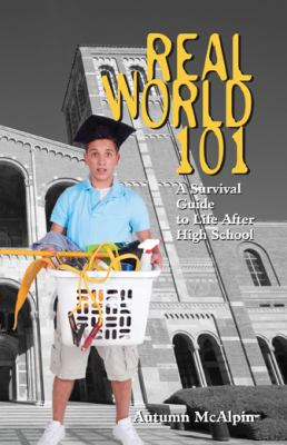 Real World 101: A Survival Guide to Life After High School