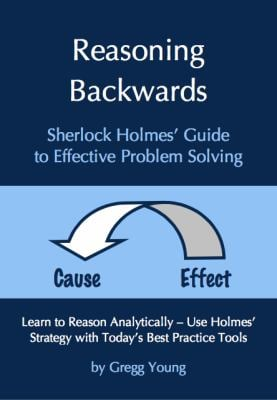 Reasoning Backwards: Sherlock Holmes' Guide to Effective Problem Solving 9780983011354