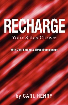 Recharge Your Sales Career with Goals Setting & Time Management 9780981791531