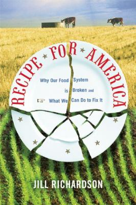 Recipe for America: Why Our Food System Is Broken and What We Can Do to Fix It 9780981504032