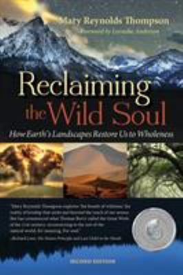 Reclaiming the Wild Soul: How Earths Landscapes Restore Us to Wholeness