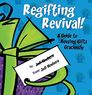 Regifting Revival!: A Guide to Reusing Gifts Graciously 9780981546292