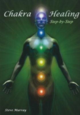 Chakra Healing Step by Step 9780982088968