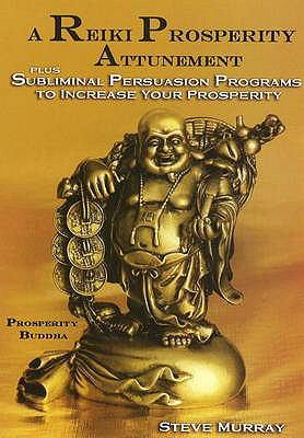 Reiki Prosperity Attunement: Plus Subliminal Persuasion Programs to Increase Your Prosperity 9780982088944