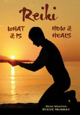 Reiki - What it is, How it Heals 9780982088951