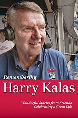 Remembering Harry Kalas: Wonderful Stories from Friends Celebrating a Great Life 9780980097863